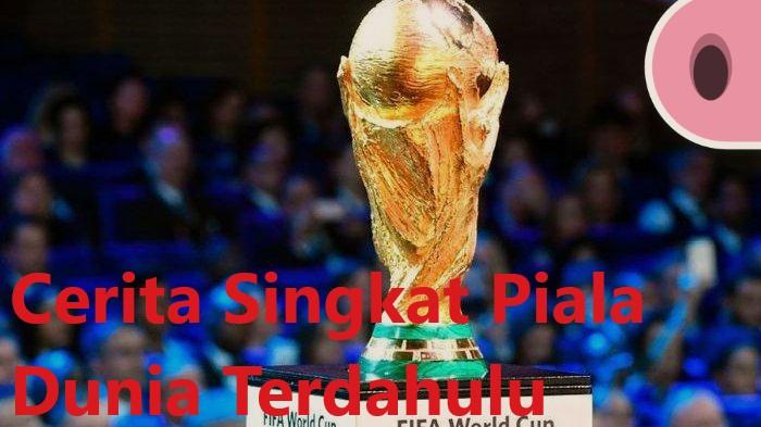 Cerita Singkat Piala Dunia Terdahulu